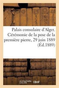 Palais Consulaire d'Alger. C�r�monie de la Pose de la Premi�re Pierre, 29 Juin 1889