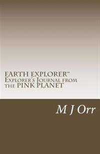 Explorer's Journal from the Pink Planet: A Manual for Understanding Planet Earth