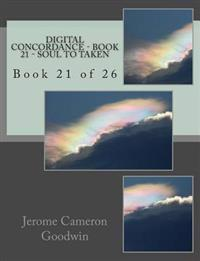 Digital Concordance - Book 21 - Soul to Taken: Book 21 of 26