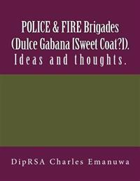 Police & Fire Brigades (Dulce Gabana [Sweet Coat?]).: Ideas and Thoughts.