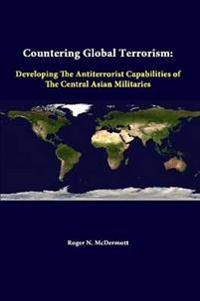 Countering Global Terrorism: Developing the Antiterrorist Capabilities of the Central Asian Militaries