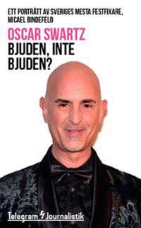 Bjuden, inte bjuden? : ett porträtt av Sveriges mesta festfixare Micael Bindefeld