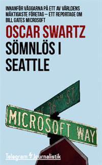Sömnlös i Seattle : innanför väggarna på ett av världens mäktigaste företag - Ett reportage om Bill Gates Microsoft