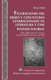 Figuraciones del deseo y coyunturas generacionales en literatura y cine postdictatorial / Figurations of Desire and Generational Situations in Literature and Cinema Postdictatorial