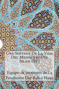 Una Sintesis de La Vida del Mensajerodel Islam (BP)