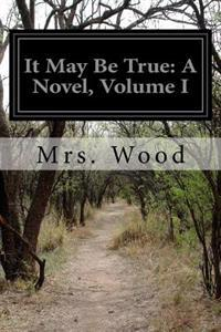 It May Be True: A Novel, Volume I