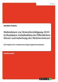 Manahmen Zur Krisenbewaltigung 2010 in Rumanien. Gehaltsabbau Im Offentlichen Dienst Und Anhebung Der Mehrwertsteuer