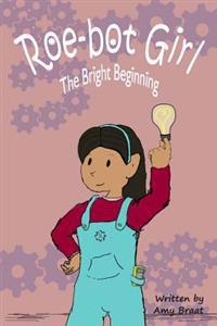 Roe-Bot Girl: The Bright Beginning