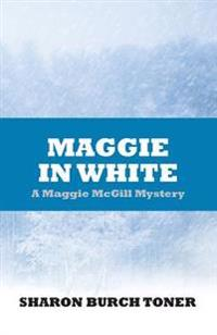 Maggie in White: Maggie McGill Mystery