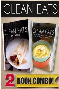 On-The-Go Recipes and Clean Meals on a Budget in 10 Minutes or Less: 2 Book Combo