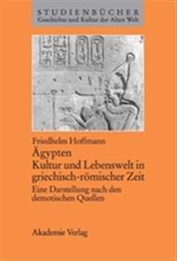 Ägypten. Kultur Und Lebenswelt in Griechisch-Römischer Zeit: Eine Darstellung Nach Den Demotischen Quellen