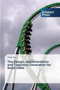 The Design, Implementation and Trajectory Generation for Small Uavs