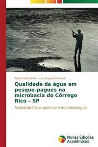 Qualidade Da Agua Em Pesque-Pagues Na Microbacia Do Corrego Rico - Sp