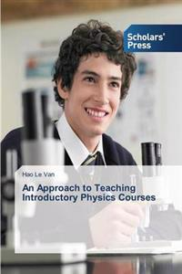 An Approach to Teaching Introductory Physics Courses