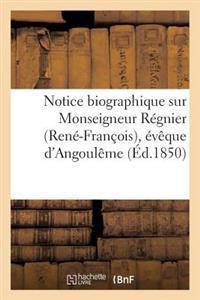 Notice Biographique Sur Monseigneur R�gnier (Ren�-Fran�ois), �v�que d'Angoul�me Nomm� Archev�que