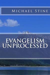 Evangelism Unprocessed