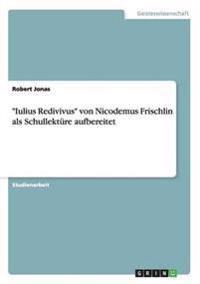 """""""Iulius Redivivus"""" Von Nicodemus Frischlin ALS Schullekture Aufbereitet"""