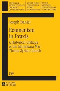 Ecumenism in Praxis: A Historical Critique of the Malankara Mar Thoma Syrian Church