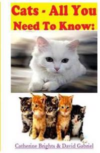 Cats - All You Need to Know: Choosing & Owning the Right Cat for You