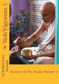 Veda Vigyanam: Essence of the Vedas: Volume 1