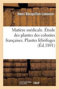 Matiere Medicale. Etude Des Plantes Des Colonies Francaises. Plantes Febrifuges Des Colonies
