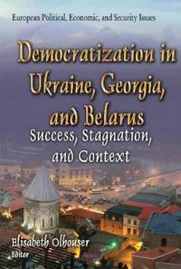 Democratization in Ukraine, Georgia, and Belarus