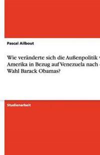 Wie Veranderte Sich Die Auenpolitik Von Amerika in Bezug Auf Venezuela Nach Der Wahl Barack Obamas?
