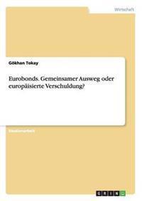 Eurobonds. Gemeinsamer Ausweg Oder Europaisierte Verschuldung?