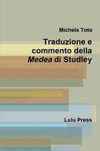 Traduzione e Commento Della Medea Di Studley