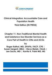 Clinical Integration. Accountable Care and Population Health. Third Edition. Chapter 11: Non-Traditional Mental Health and Substance Use Disorder Serv