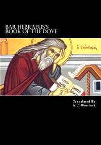 Bar Hebraeus's Book of the Dove: Together with Some Chapters from His Ethikon
