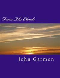 From the Clouds: Poems by John Garmon