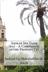 Ammar Ibn Yasir (Ra) - A Companion Ofthe Prophet ('s)