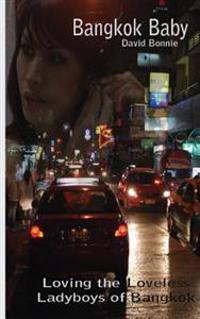 Bangkok Baby: Loving the Loveless Ladyboys of Bangkok
