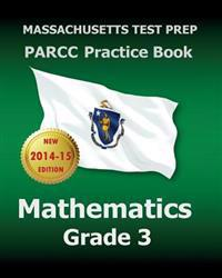 Massachusetts Test Prep Parcc Practice Book Mathematics Grade 3: Covers the Performance-Based Assessment (Pba) and the End-Of-Year Assessment (Eoy)