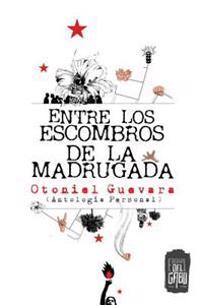 Entre Los Escombros de La Madrugada: Antologia Personal