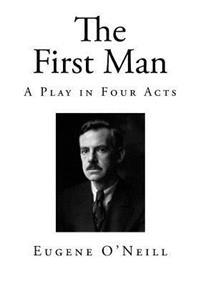 The First Man: A Play in Four Acts