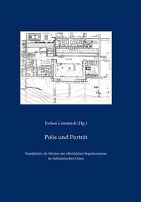 Polis Und Portrat: Standbilder ALS Medien Offentlicher Reprasentation Im Hellenistischen Osten