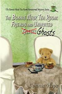The Bonnie Neuk Tea Room: Friends and Uninvited Guests (Ghosts)