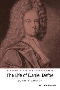 The Life of Daniel Defoe: A Critical Biography
