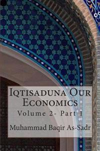 Iqtisaduna Our Economics: Volume 2- Part 1