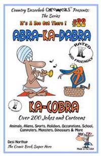 Abra-Ka-Dabra-Ka-Cobra - Over 200 Jokes + Cartoons - Animals, Aliens, Sports, Holidays, Occupations, School, Computers, Monsters, Dinosaurs & More - I