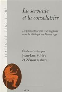 La Servante Et La Consolatrice: La Philosophie Dans Ses Rapports Avec La Theologie Au Moyen Age