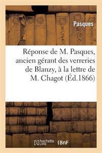 R�ponse de M. Pasques, Ancien G�rant Des Verreries de Blanzy, � La Lettre de M. Chagot Ins�r�e