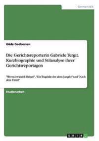 Die Gerichtsreporterin Gabriele Tergit. Kurzbiographie Und Stilanalyse Ihrer Gerichtsreportagen