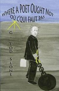 Where a Poet Ought Not / Ou C'Qui Faut Pas