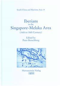 Iberians in the Singapore-Melaka Area and the Adjacent Regions: (16th to 18th Century)