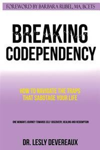 Breaking Codependency: How to Navigate the Traps That Sabotage Your Life