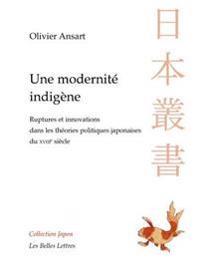 Une Modernite Indigene: Ruptures Et Innovations Dans Les Theories Politiques Japonaises Du Xviiie Siecle
