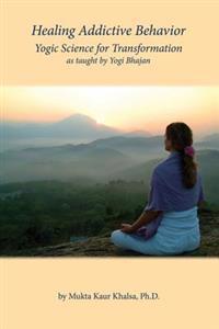 Healing Addictive Behavior: Yogic Science for Transformation